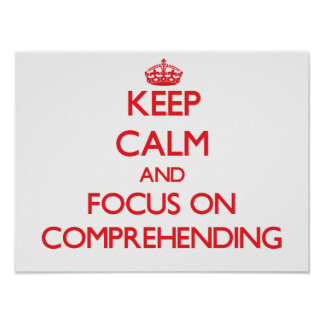 Keep Calm and focus on Comprehending Poster