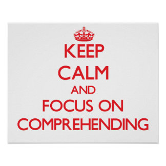 Keep Calm and focus on Comprehending Print
