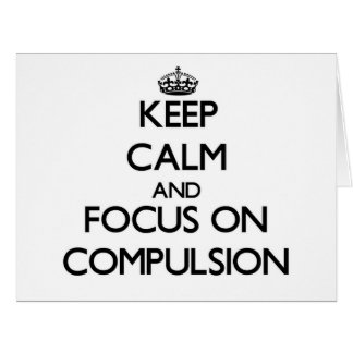 Keep Calm and focus on Compulsion Greeting Card
