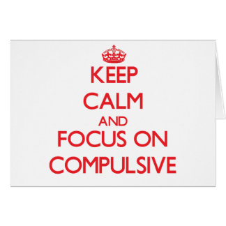 Keep Calm and focus on Compulsive Card