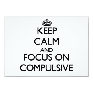 Keep Calm and focus on Compulsive 5x7 Paper Invitation Card