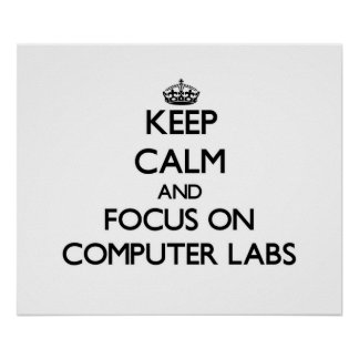 Keep Calm and focus on Computer Labs Poster
