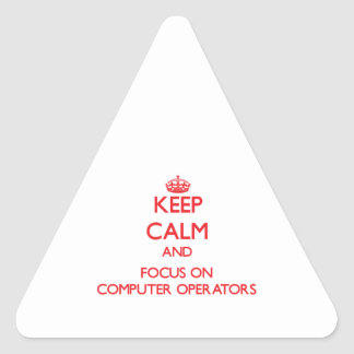 Keep Calm and focus on Computer Operators Triangle Sticker