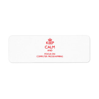 Keep calm and focus on Computer Programming Custom Return Address Labels