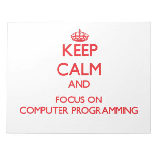 Keep calm and focus on Computer Programming Memo Notepads