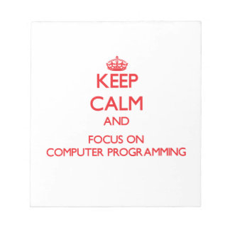 Keep calm and focus on Computer Programming Notepads