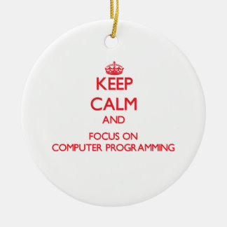 Keep calm and focus on Computer Programming Christmas Tree Ornaments