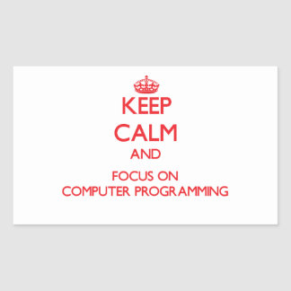 Keep calm and focus on Computer Programming Rectangle Sticker