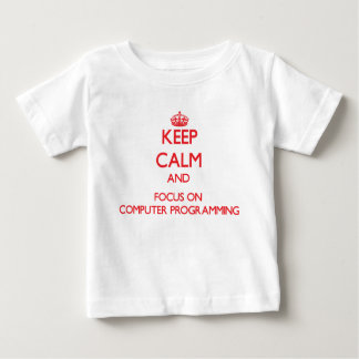 Keep calm and focus on Computer Programming Infant T-shirt