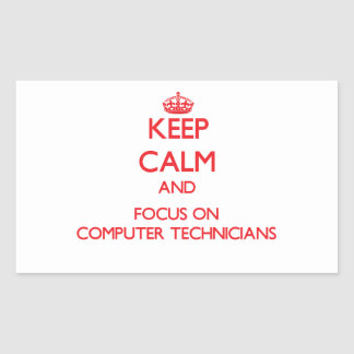 Keep Calm and focus on Computer Technicians Rectangular Sticker