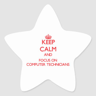 Keep Calm and focus on Computer Technicians Star Sticker