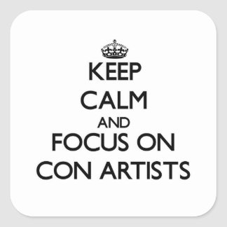 Keep Calm and focus on Con Artists Square Stickers
