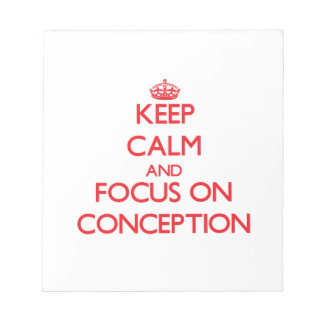 Keep Calm and focus on Conception Note Pad