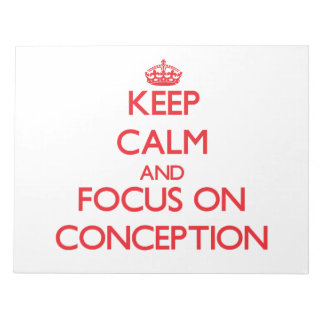 Keep Calm and focus on Conception Notepads