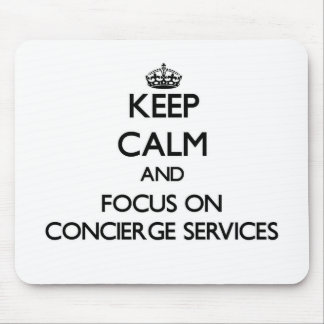 Keep Calm and focus on Concierge Services Mouse Pad