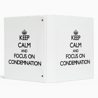 Keep Calm and focus on Condemnation 3 Ring Binder