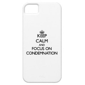 Keep Calm and focus on Condemnation iPhone 5 Cases