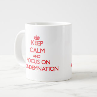 Keep Calm and focus on Condemnation Extra Large Mug