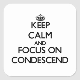 Keep Calm and focus on Condescend Square Stickers