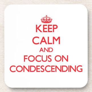 Keep Calm and focus on Condescending Coasters