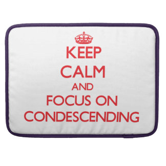 Keep Calm and focus on Condescending MacBook Pro Sleeve