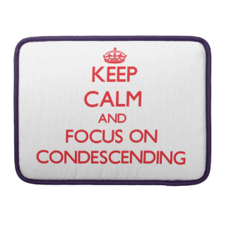 Keep Calm and focus on Condescending Sleeve For MacBook Pro