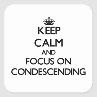 Keep Calm and focus on Condescending Square Sticker