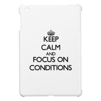 Keep Calm and focus on Conditions Cover For The iPad Mini