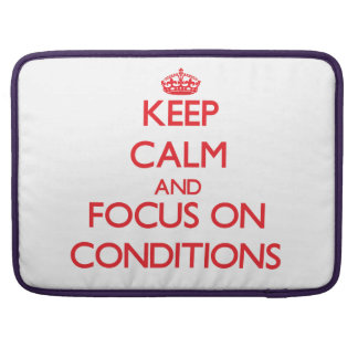 Keep Calm and focus on Conditions Sleeve For MacBooks