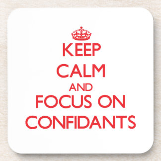 Keep Calm and focus on Confidants Drink Coaster