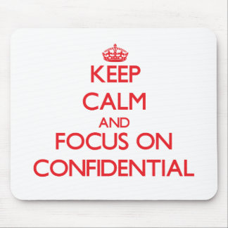 Keep Calm and focus on Confidential Mouse Pad