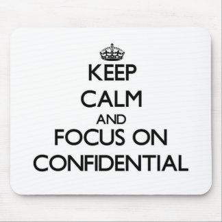 Keep Calm and focus on Confidential Mouse Pads