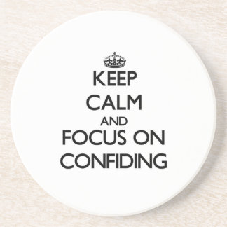 Keep Calm and focus on Confiding Beverage Coaster