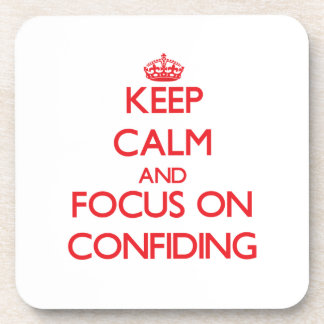 Keep Calm and focus on Confiding Drink Coaster
