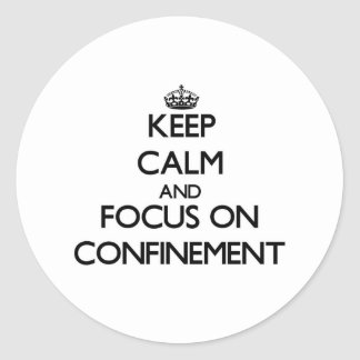 Keep Calm and focus on Confinement Stickers