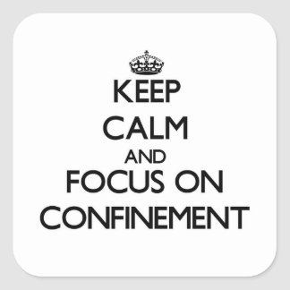 Keep Calm and focus on Confinement Square Sticker