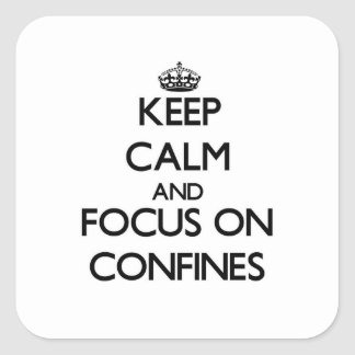 Keep Calm and focus on Confines Square Stickers