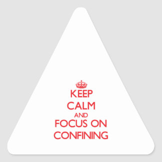 Keep Calm and focus on Confining Triangle Stickers