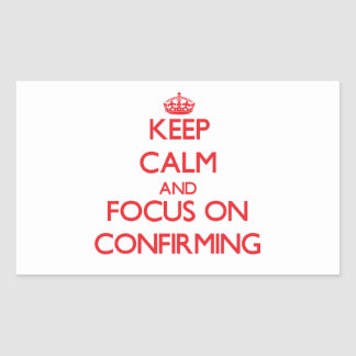 Keep Calm and focus on Confirming Rectangle Sticker