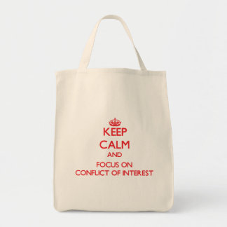 Keep Calm and focus on Conflict Of Interest Tote Bags