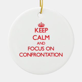 Keep Calm and focus on Confrontation Christmas Ornaments
