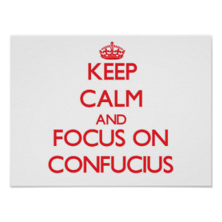 Keep Calm and focus on Confucius Poster
