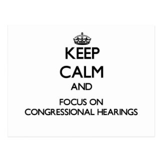 Keep Calm and focus on Congressional Hearings Post Cards