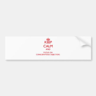 Keep Calm and focus on Conscientious Objectors Bumper Stickers