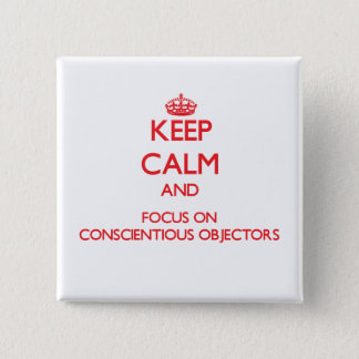 Keep Calm and focus on Conscientious Objectors Button