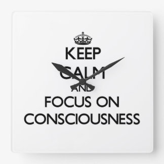 Keep Calm and focus on Consciousness Clock