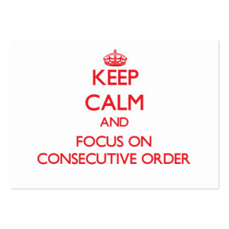 Keep Calm and focus on Consecutive Order Business Cards