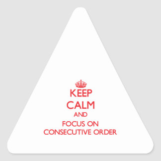 Keep Calm and focus on Consecutive Order Triangle Sticker