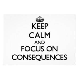 Keep Calm and focus on Consequences Personalized Announcements