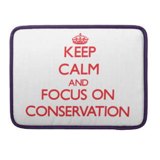Keep Calm and focus on Conservation Sleeve For MacBook Pro